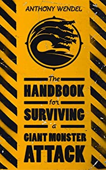 The Handbook for Surviving a Giant Monster Attack by [Anthony Wendel]