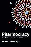 Pharmocracy: Value, Politics, & Knowledge in Global Biomedicine (Experimental Futures)