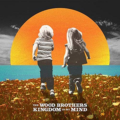 Wood Brothers - Kingdom In My Mind