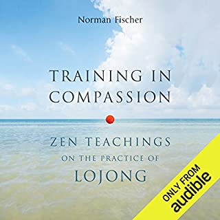 Training in Compassion     Zen Teachings on the Practice of Lojong              By:                                                                                                                                 Norman Fischer                               Narrated by:                                                                                                                                 Norman Fischer                      Length: 6 hrs and 9 mins     77 ratings     Overall 4.8