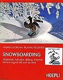 Snowboarding. Slopestyle, half pipe, jibbing, freeride: storia e segreti del surf da neve....