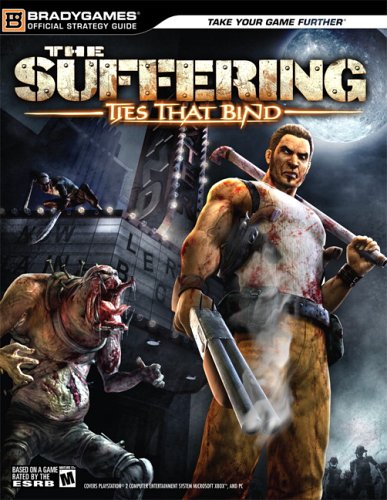 The Suffering (R): Ties That Bind (TM) Official Strategy Guide: The Ties That Bind Official Strategy Guide (Official Strategy Guides)