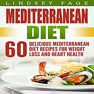 Mediterranean Diet     60 Delicious Mediterranean Diet Recipes for Weight Loss and Heart Health              By:                                                                                                                                 Lindsey Page                               Narrated by:                                                                                                                                 Spring Mason                      Length: 1 hr and 54 mins     Not rated yet     Overall 0.0