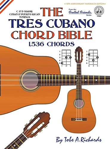 The Tres Cubano Chord Bible: Cuban and Puerto Rican Tunings 1,536 Chords (Fretted Friends Series)