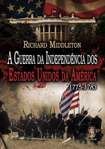 A Guerra da Independência dos Estados Unidos da América. 1775-1783