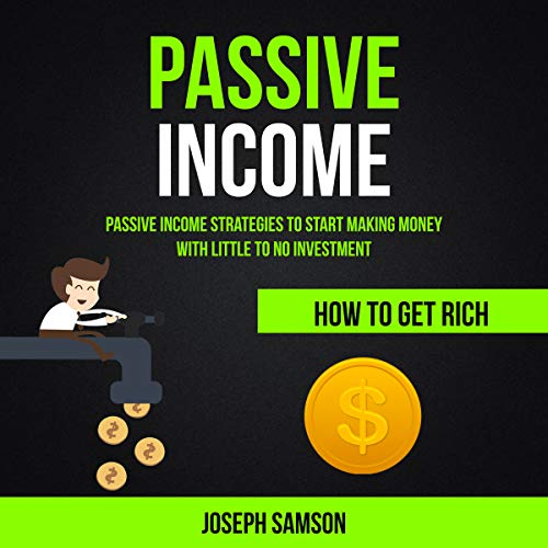 Passive Income: Passive Income Strategies to Start Making Money with Little to No Investment audiobook cover art