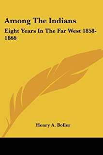 Among The Indians: Eight Years In The Far West 1858-1866