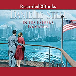 In His Father's Footsteps                   By:                                                                                                                                 Danielle Steel                               Narrated by:                                                                                                                                 Dan John Miller                      Length: 9 hrs and 41 mins     379 ratings     Overall 4.5