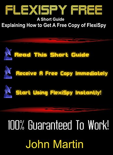 How To Get A Free Copy of FlexiSpy - The #1 Cell Phone Monitoring Software (English Edition)
