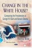 Change in the White House?: Comparing the Presidencies of George W. Bush and Barack Obama (White House Studies)