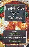 La Auténtica Pizza Italiana: Cómo hacer Pizza clásica, en bandeja y Focaccia casera. Recetas, técnicas y consejos prácticos para dominar la masa y crear la Levadura Madre. Guía completa