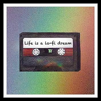 Life Is a Lo-Fi Dream