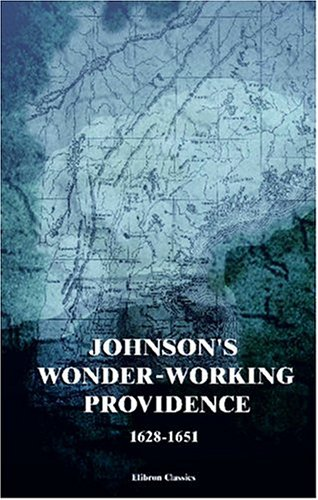 Johnson's Wonder-working Providence, 1628-1651: With a Map and Two Facsimiles