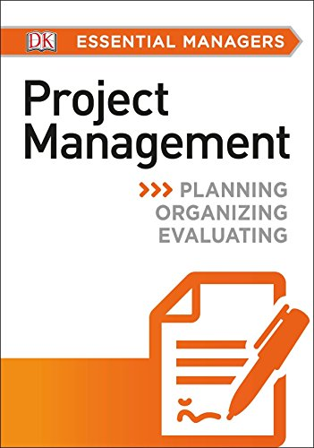 DK Essential Managers: Project Management: Planning, Organizing, Evaluating