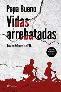 Vidas arrebatadas: Los huérfanos de ETA par Pepa Bueno