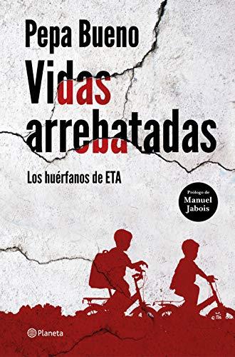 Vidas arrebatadas: Los huérfanos de ETA (Spanish Edition)