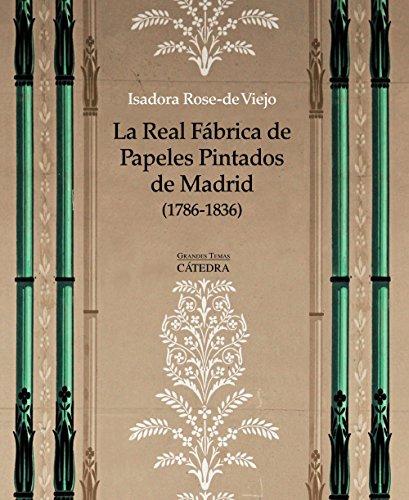 La Real Fábrica de Papeles Pintados de Madrid (1786-1836): Arte, artesanía e industria (Arte Grandes temas)