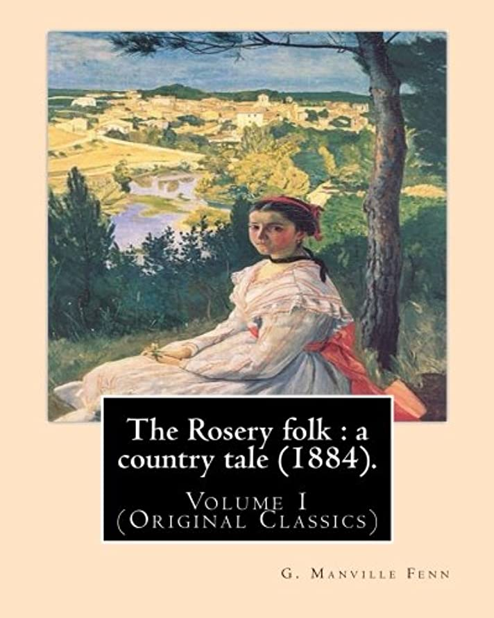 The Rosery folk : a country tale (1884). By: G. Manville Fenn (Volume 1): (Original Classics),George Manville Fenn (3 January 1831, Pimlico – 26 ... of his novels were written for young adults.