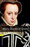Mary, Queen of Scots (Oxford Bookworms Library, Stage 1: True Stories)