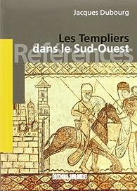 Les Templiers dans le Sud-Ouest par Jacques Dubourg