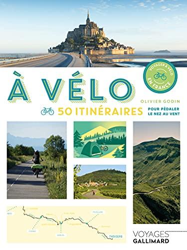 À vélo: 50 itinéraires pour pédaler le nez au vent