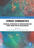 Hybrid Communities: Biosocial Approaches to Domestication and Other Trans-species Relationships (Routledge Studies in Anthropology)