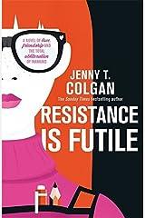 Resistance is Futile by Jenny T Colgan (2015-05-28) Paperback