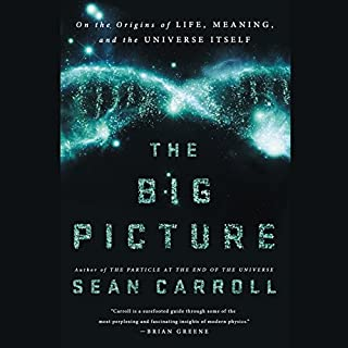 The Big Picture     On the Origins of Life, Meaning, and the Universe Itself              Written by:                                                                                                                                 Sean Carroll                               Narrated by:                                                                                                                                 Sean Carroll                      Length: 17 hrs and 22 mins     39 ratings     Overall 4.7