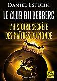 Le club Bilderberg - L'histoire secrète des maîtres du monde