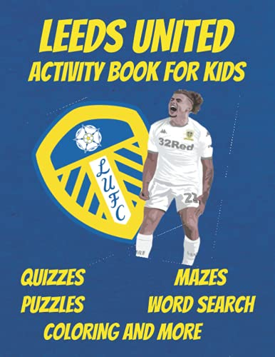 LEEDS UNITED ACTIVITY BOOK FOR KIDS: Leeds United Book, with colorings, mazes, quizzes, word search and more