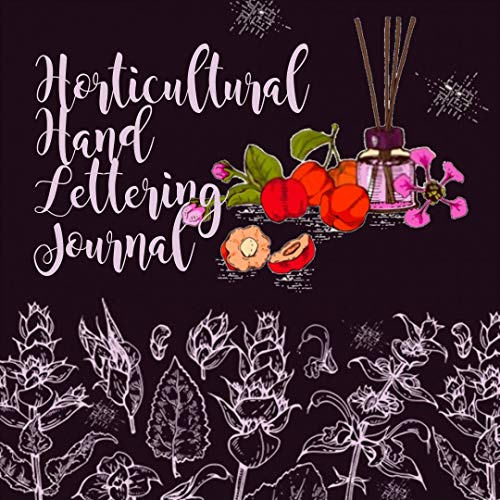 Horticultural Hand Lettering Journal: Draw Whimsical As Well As Artistic Designs And Scripts (English Edition)