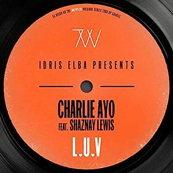 "L.U.V (feat. Shaznay Lewis) [Idris Elba Presents Charlie AYO] [Music from the Netflix Original Series ""Turn Up Charlie""]"
