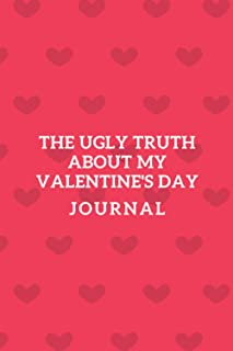 The Ugly Truth About My VALENTINE'S DAY