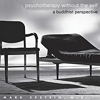 Psychotherapy Without the Self: A Buddhist Perspective                   By:                                                                                                                                 Mark Epstein                               Narrated by:                                                                                                                                 Dean Sluyter                      Length: 7 hrs and 27 mins     7 ratings     Overall 4.6