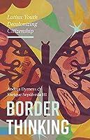 Border Thinking: Latinx Youth Decolonizing Citizenship