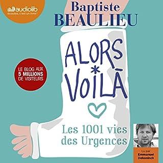 Alors voilà     Les 1001 vies des Urgences              De :                                                                                                                                 Baptiste Beaulieu                               Lu par :                                                                                                                                 Emmanuel Dekoninck                      Durée : 6 h et 43 min     31 notations     Global 4,3