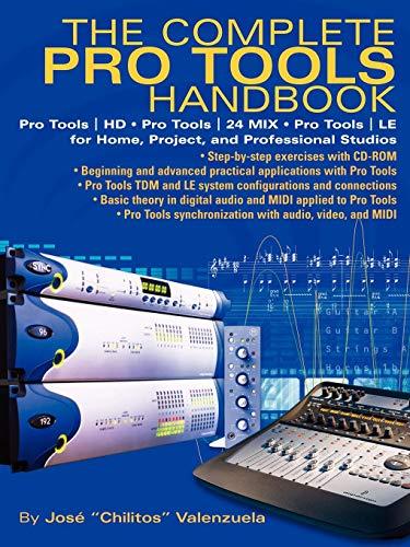 The Complete Pro Tools Handbook: Pro Tools/HD, Pro Tools/24 MIX and Pro Tools LE for Home, Project and Professional Studios
