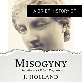 A Brief History of Misogyny: the World's Oldest Prejudice cover art