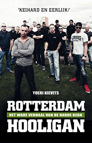 Rotterdam hooligan: leven met en sterven voor Feyenoord het ware verhaal van de harde kern
