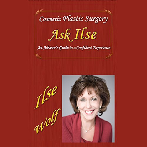 Ask Ilse: An Advisors Guide to Cosmetic Plastic Surgery  Audiolibri