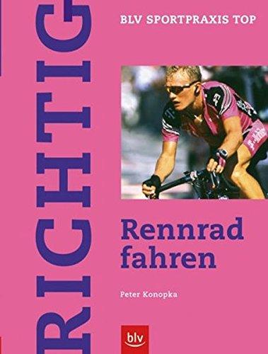 Richtig Rennrad fahren (BLV Sportpraxis Top)