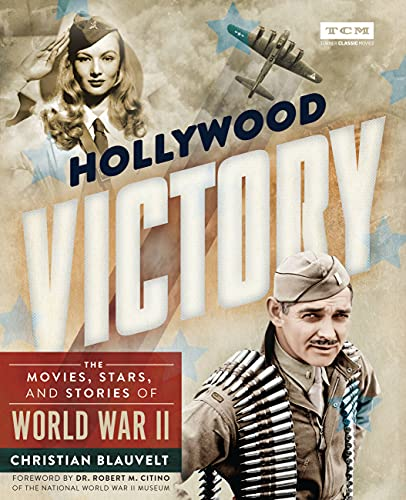 Hollywood Victory: The Movies, Stars, and Stories of World War II (Turner Classic Movies)