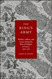 The King's Army: Warfare, Soldiers and Society during the Wars of Religion in France, 1562–76 (Cambridge Studies in Early Modern History)