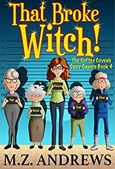 That Broke Witch!: The Coffee Coven's Cozy Capers by [M.Z. Andrews]