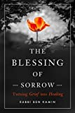 Image of The Blessing of Sorrow: Turning Grief into Healing