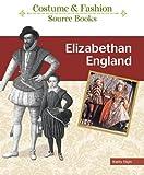 Elgin, K: Elizabethan England (Costume And Fashion Source Books) - Kathy Elgin