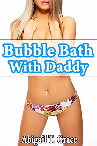 Bubble Bath With Daddy (Older Man Younger Woman Seduced First Time Bathroom Taboo) (Steps Paradise Abigail Collection)