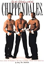 In the Kitchen With the Chippendales: More Than 70 Romantic Recipes to Tempt, Tease, and Tantalize