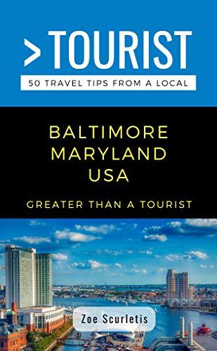 GREATER THAN A TOURIST- BALTIMORE MARYLAND USA: 50 Travel Tips from a Local (Greater Than a Tourist Maryland) (English Edition)