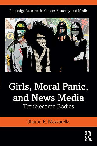 Girls, Moral Panic and News Media: Troublesome Bodies (Routledge Research in Gender, Sexuality, and Media) (English Edition)